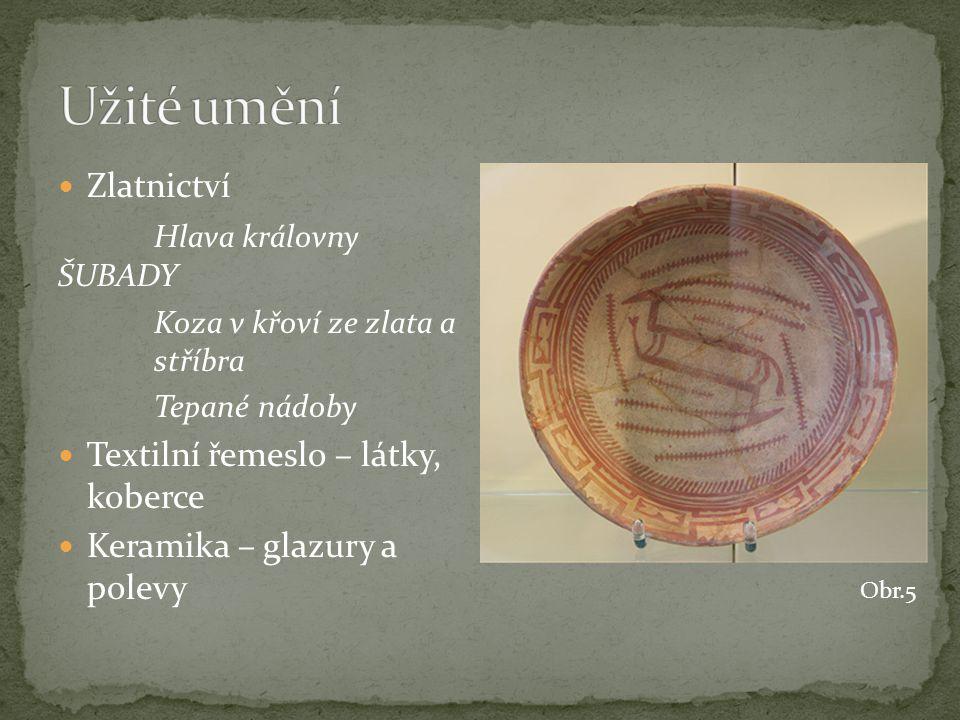 Zlatnictví Hlava královny ŠUBADY Koza v křoví ze zlata a stříbra Tepané nádoby Textilní řemeslo – látky, koberce Keramika – glazury a polevy Obr.5