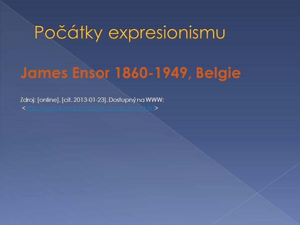 James Ensor 1860-1949, Belgie Zdroj: [online]. [cit. 2013-01-23]. Dostupný na WWW: http://en.wikipedia.org/wiki/James_Ensor#Art