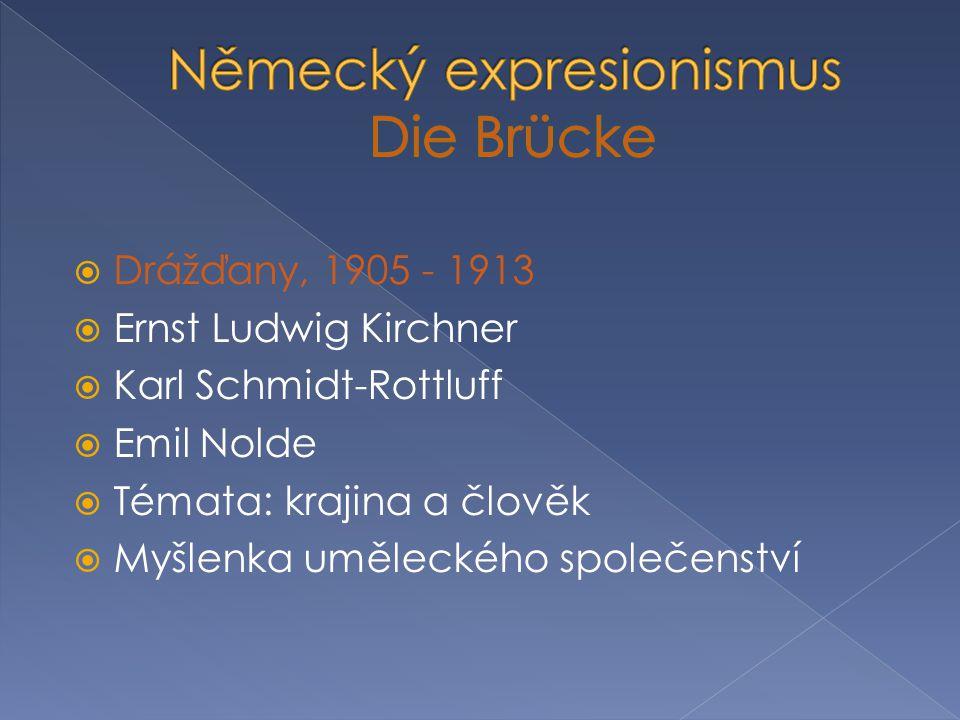  Drážďany, 1905 - 1913  Ernst Ludwig Kirchner  Karl Schmidt-Rottluff  Emil Nolde  Témata: krajina a člověk  Myšlenka uměleckého společenství