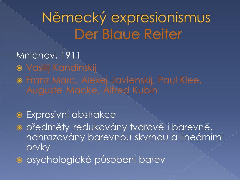Mnichov, 1911  Vasilij Kandinskij  Franz Marc, Alexej Javlenskij, Paul Klee, Auguste Macke, Alfred Kubin  Expresivní abstrakce  předměty redukován