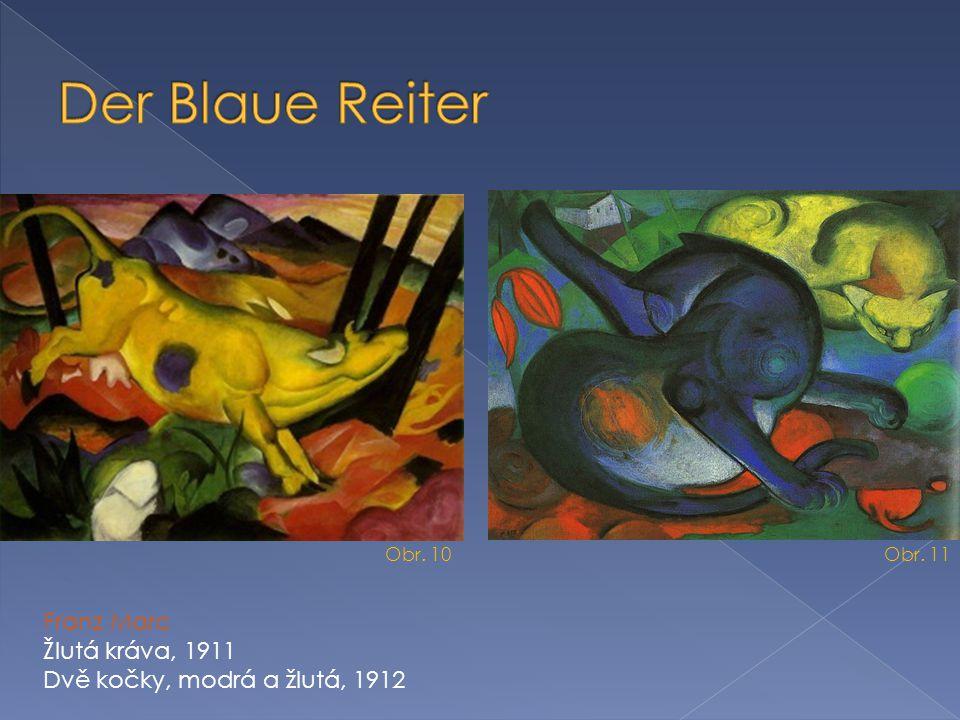 Franz Marc Žlutá kráva, 1911 Dvě kočky, modrá a žlutá, 1912 Obr. 10 Obr. 11