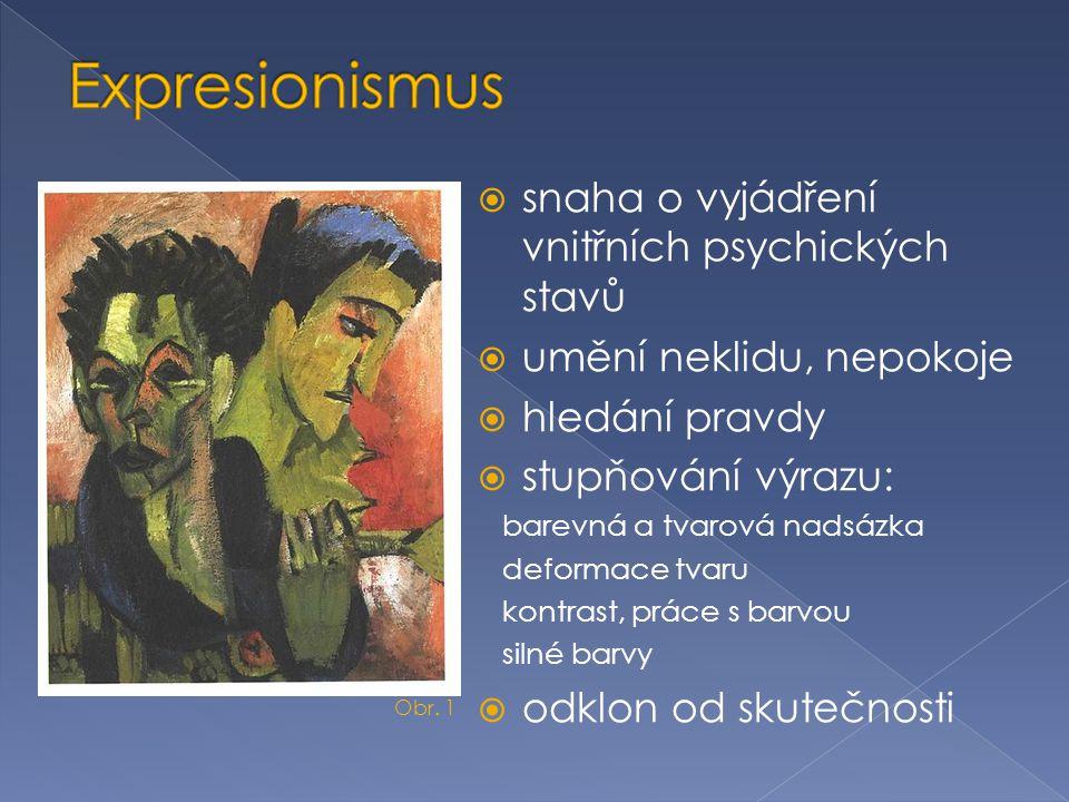  snaha o vyjádření vnitřních psychických stavů  umění neklidu, nepokoje  hledání pravdy  stupňování výrazu: barevná a tvarová nadsázka deformace t