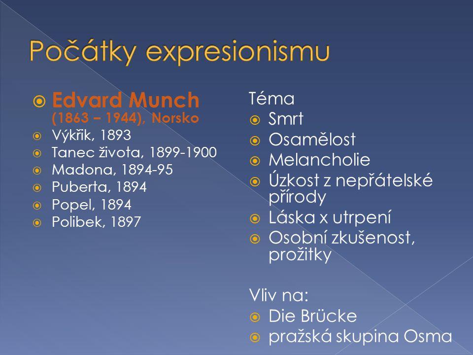  Edvard Munch (1863 – 1944), Norsko  Výkřik, 1893  Tanec života, 1899-1900  Madona, 1894-95  Puberta, 1894  Popel, 1894  Polibek, 1897 Téma  S