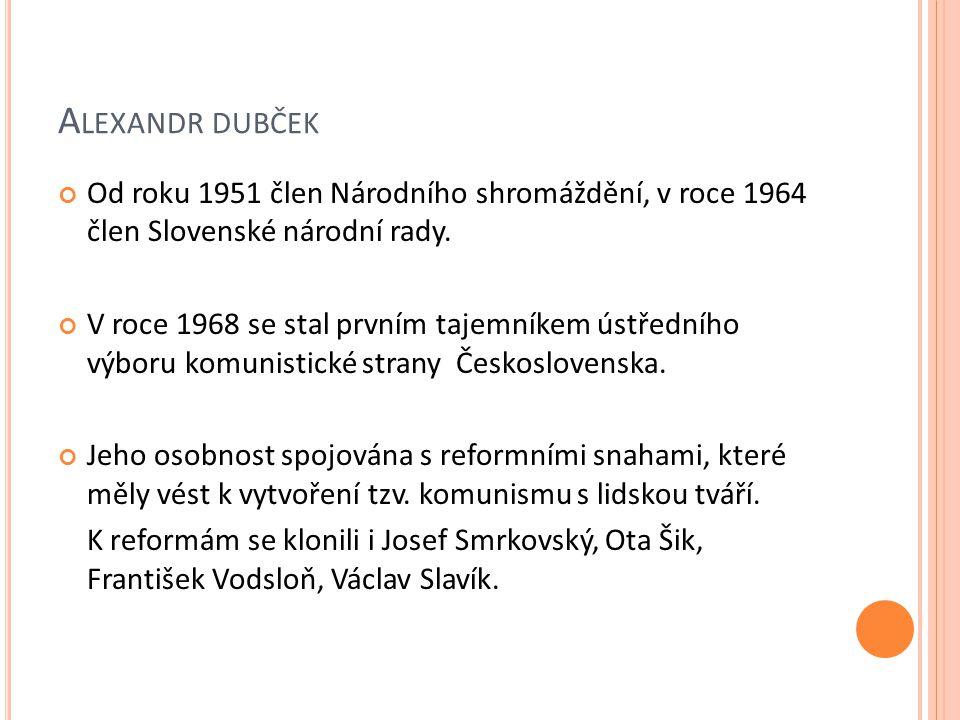 A LEXANDR DUBČEK Od roku 1951 člen Národního shromáždění, v roce 1964 člen Slovenské národní rady.