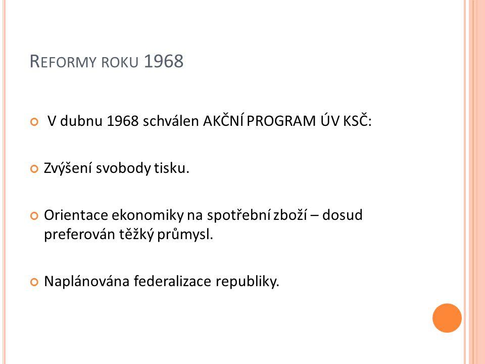 R EFORMY ROKU 1968 V dubnu 1968 schválen AKČNÍ PROGRAM ÚV KSČ: Zvýšení svobody tisku.
