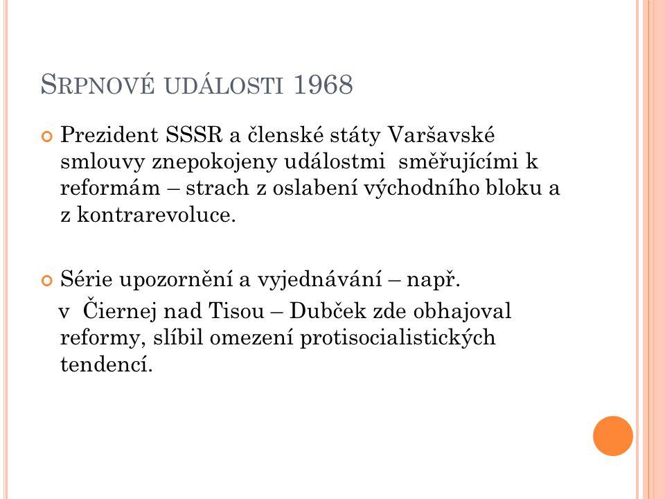 S RPNOVÉ UDÁLOSTI 1968 Prezident SSSR a členské státy Varšavské smlouvy znepokojeny událostmi směřujícími k reformám – strach z oslabení východního bloku a z kontrarevoluce.