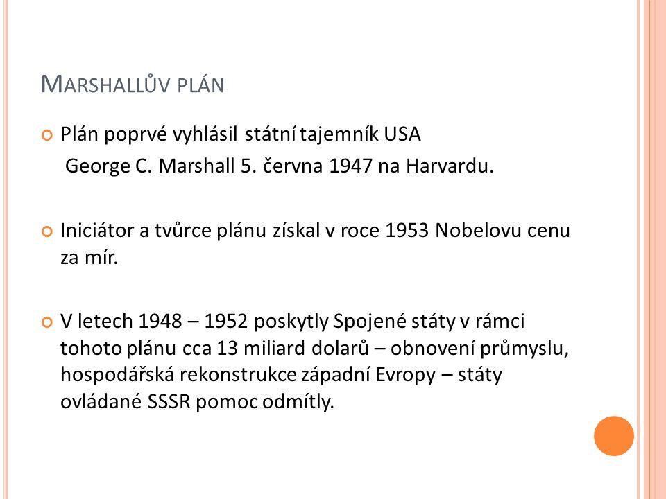 M ARSHALLŮV PLÁN Plán poprvé vyhlásil státní tajemník USA George C.