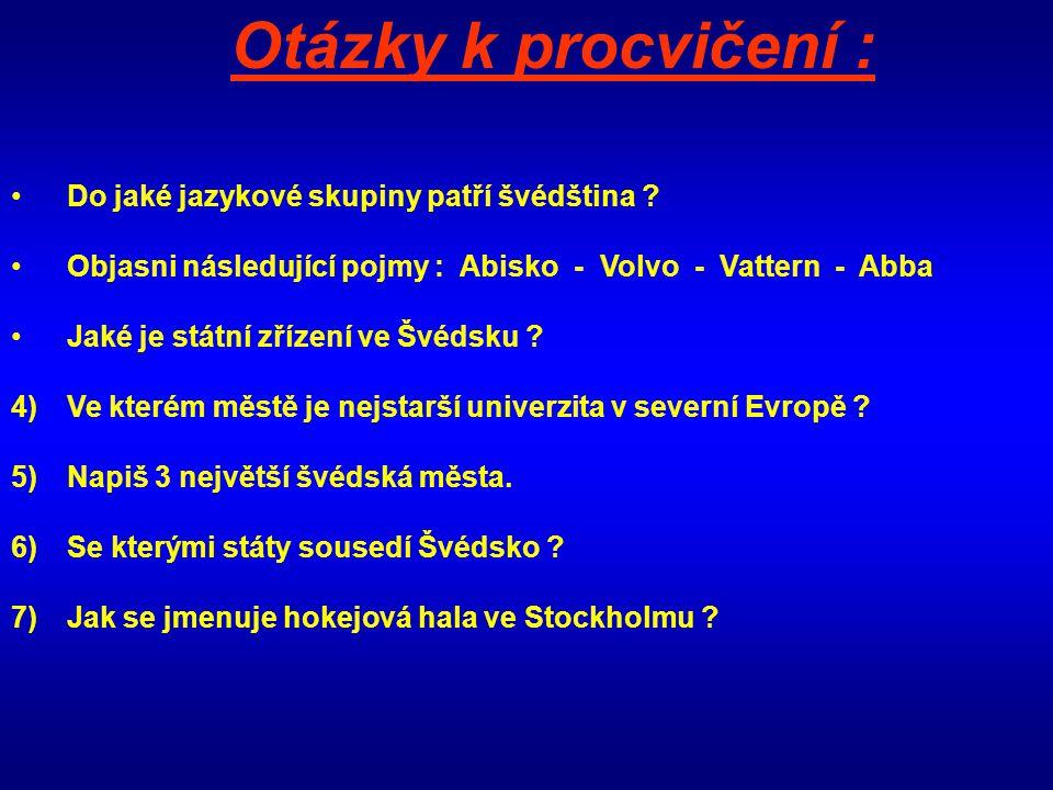 Do jaké jazykové skupiny patří švédština ? Objasni následující pojmy : Abisko - Volvo - Vattern - Abba Jaké je státní zřízení ve Švédsku ? 4) Ve které