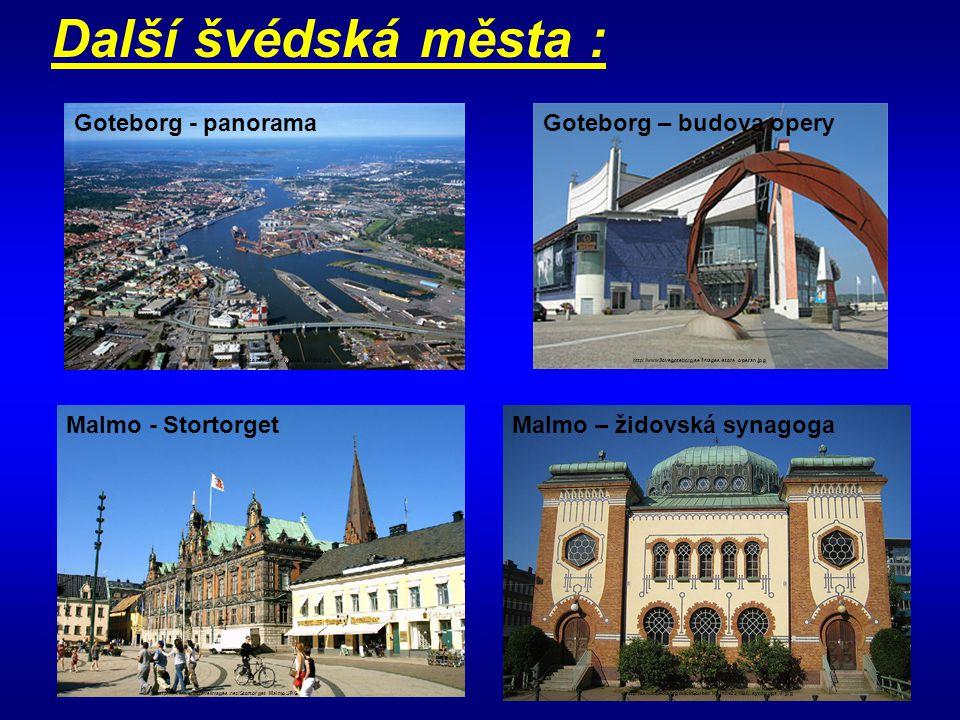 Další švédská města : http://www.ilovegoteborg.se/images/stora_operan.jpg Goteborg - panorama http://www.stonesvikings.com/images/flyg029_A4_430.jpg G