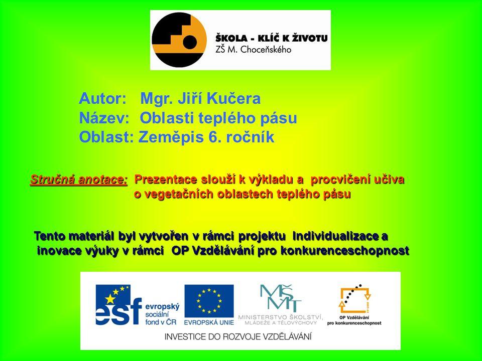 Autor: Mgr.Jiří Kučera Název: Oblasti teplého pásu Oblast: Zeměpis 6.