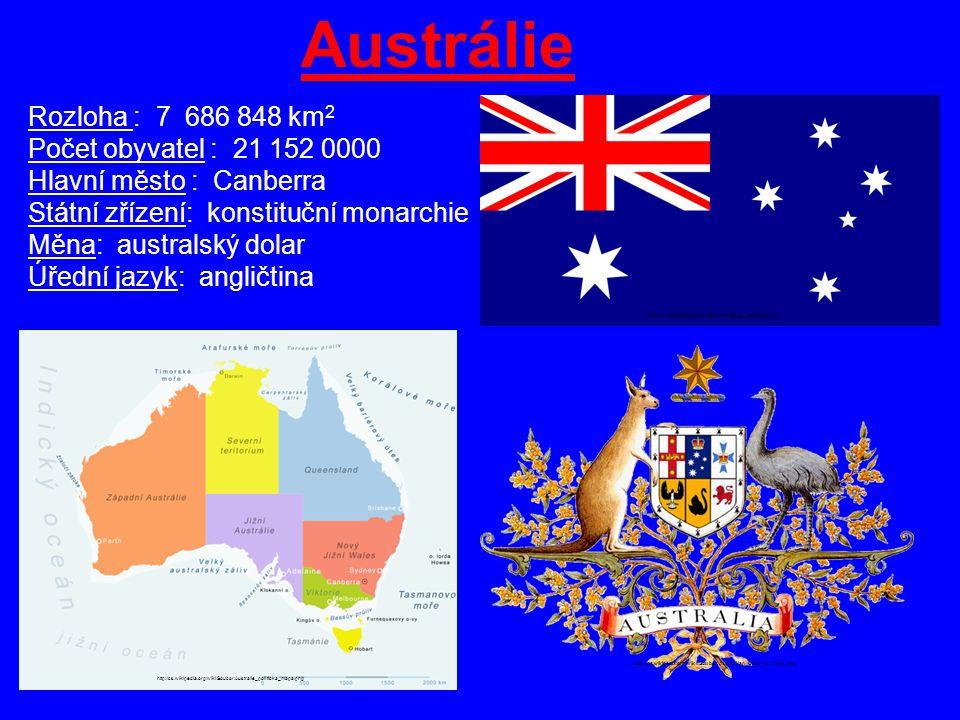 Austrálie Rozloha : 7 686 848 km 2 Počet obyvatel : 21 152 0000 Hlavní město : Canberra Státní zřízení: konstituční monarchie Měna: australský dolar Ú