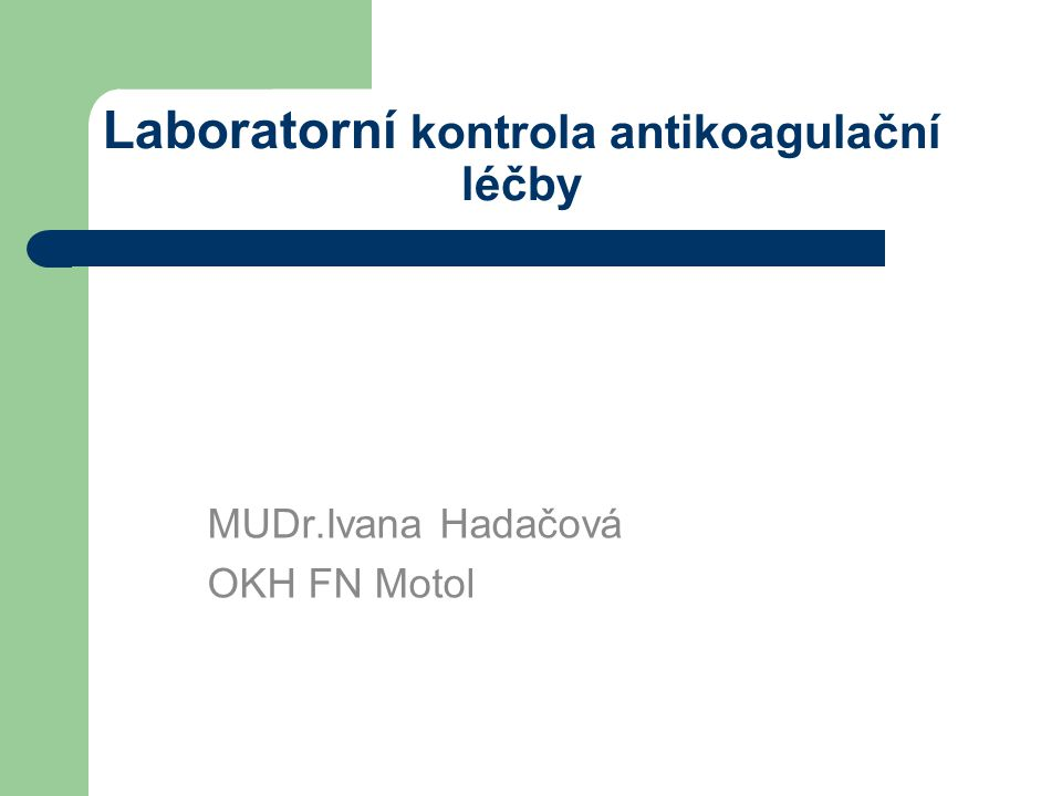 Laboratorní kontrola antikoagulační léčby MUDr.Ivana Hadačová OKH FN Motol