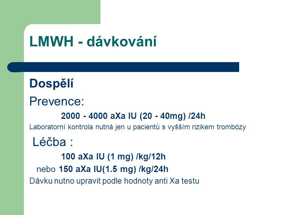 LMWH - dávkování Dospělí Prevence: 2000 - 4000 aXa IU (20 - 40mg) /24h Laboratorní kontrola nutná jen u pacientů s vyšším rizikem trombózy Léčba : 100