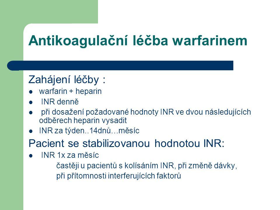 Antikoagulační léčba warfarinem Zahájení léčby : warfarin + heparin INR denně při dosažení požadované hodnoty INR ve dvou následujících odběrech hepar