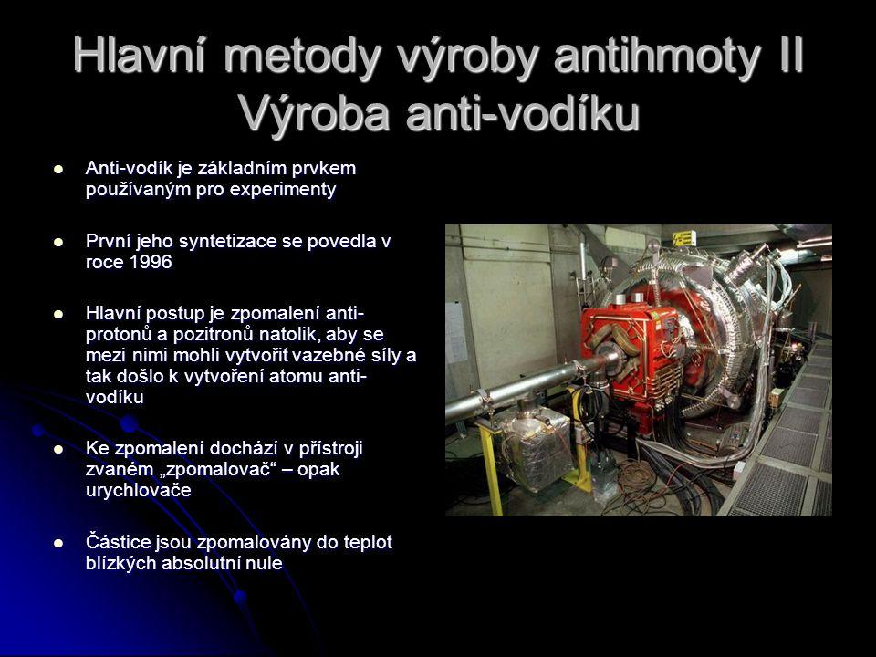 Hlavní metody výroby antihmoty II Výroba anti-vodíku Anti-vodík je základním prvkem používaným pro experimenty Anti-vodík je základním prvkem používan