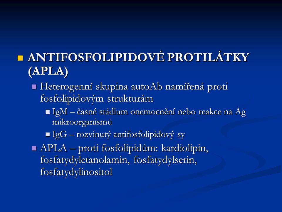 ANTIFOSFOLIPIDOVÉ PROTILÁTKY (APLA) ANTIFOSFOLIPIDOVÉ PROTILÁTKY (APLA) Heterogenní skupina autoAb namířená proti fosfolipidovým strukturám Heterogenn