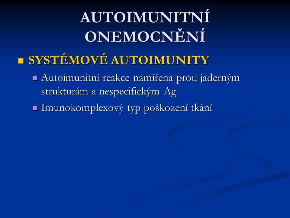 AUTOIMUNITNÍ ONEMOCNĚNÍ SYSTÉMOVÉ AUTOIMUNITY SYSTÉMOVÉ AUTOIMUNITY Autoimunitní reakce namířena proti jaderným strukturám a nespecifickým Ag Autoimun