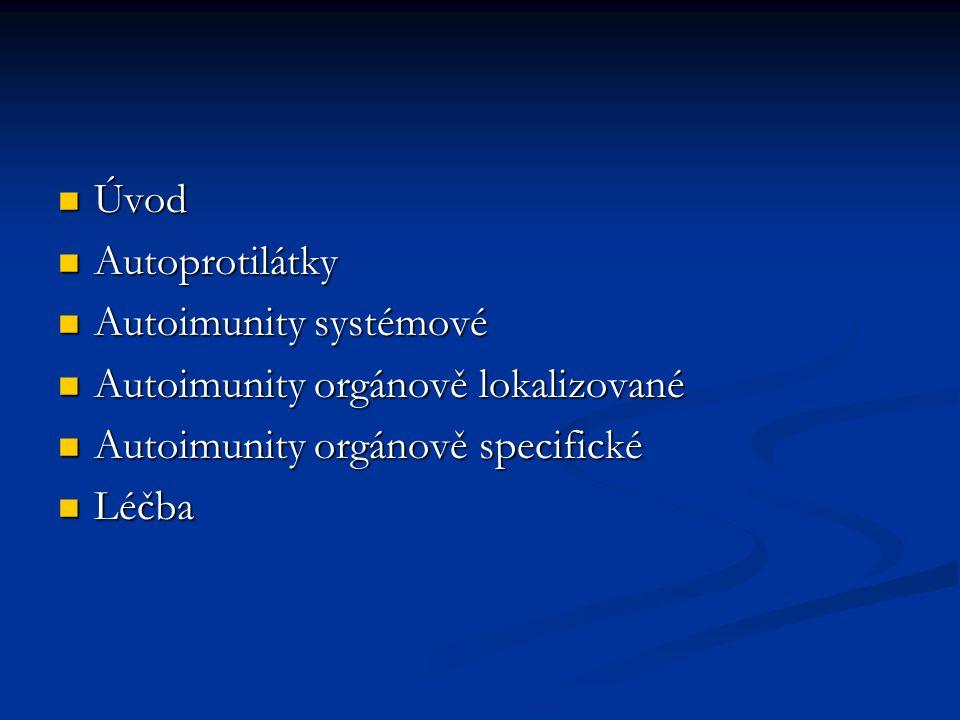 ÚVOD Rozdělení autoimunitních onemocnění Rozdělení autoimunitních onemocnění Systémová Systémová Orgánově (tkáňově) specifická Orgánově (tkáňově) specifická Mezi nimi – choroby orgánově lokalizované Mezi nimi – choroby orgánově lokalizované Porucha tolerance – různé autoimunity u jednoho pacienta Porucha tolerance – různé autoimunity u jednoho pacienta V průběhu onemocnění – různé autoAb V průběhu onemocnění – různé autoAb Incidence 5% Incidence 5%