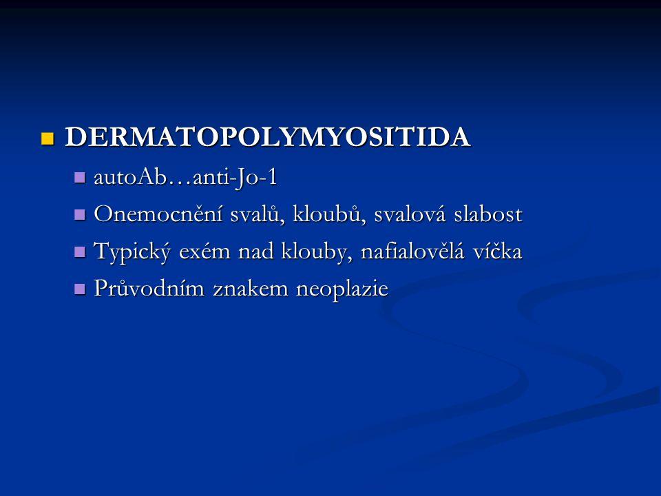 DERMATOPOLYMYOSITIDA DERMATOPOLYMYOSITIDA autoAb…anti-Jo-1 autoAb…anti-Jo-1 Onemocnění svalů, kloubů, svalová slabost Onemocnění svalů, kloubů, svalov