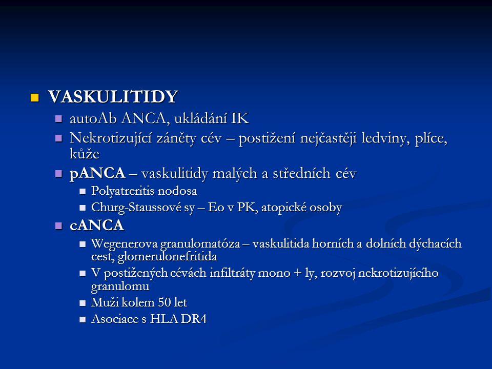 VASKULITIDY VASKULITIDY autoAb ANCA, ukládání IK autoAb ANCA, ukládání IK Nekrotizující záněty cév – postižení nejčastěji ledviny, plíce, kůže Nekroti