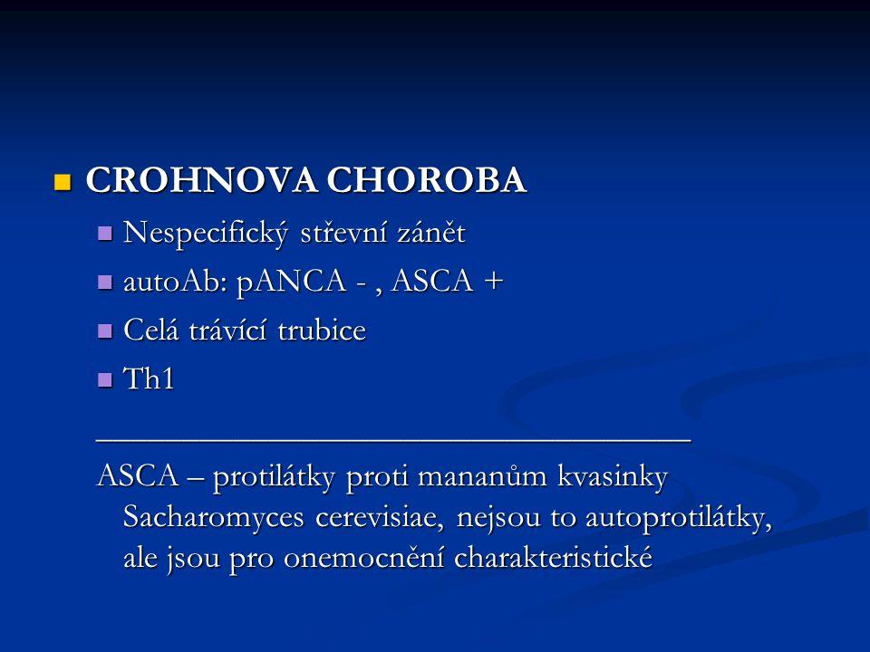 CROHNOVA CHOROBA CROHNOVA CHOROBA Nespecifický střevní zánět Nespecifický střevní zánět autoAb: pANCA -, ASCA + autoAb: pANCA -, ASCA + Celá trávící t