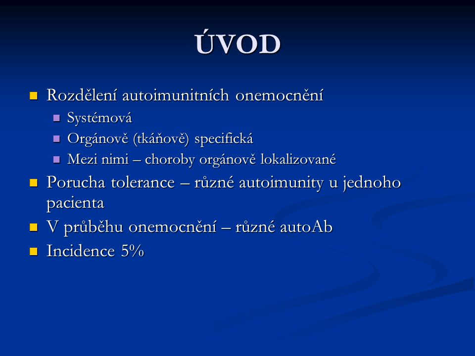 ÚVOD Rozdělení autoimunitních onemocnění Rozdělení autoimunitních onemocnění Systémová Systémová Orgánově (tkáňově) specifická Orgánově (tkáňově) spec