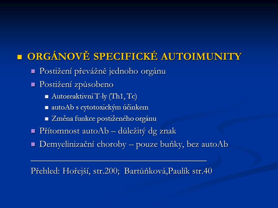 ORGÁNOVĚ SPECIFICKÉ AUTOIMUNITY ORGÁNOVĚ SPECIFICKÉ AUTOIMUNITY Postižení převážně jednoho orgánu Postižení převážně jednoho orgánu Postižení způsoben