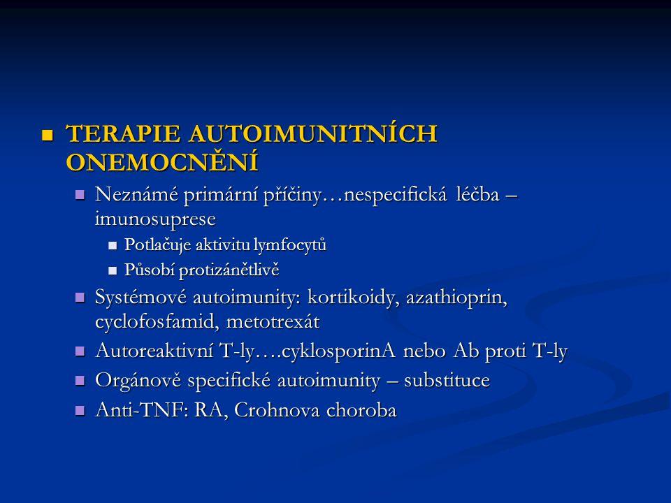 TERAPIE AUTOIMUNITNÍCH ONEMOCNĚNÍ TERAPIE AUTOIMUNITNÍCH ONEMOCNĚNÍ Neznámé primární příčiny…nespecifická léčba – imunosuprese Neznámé primární příčin