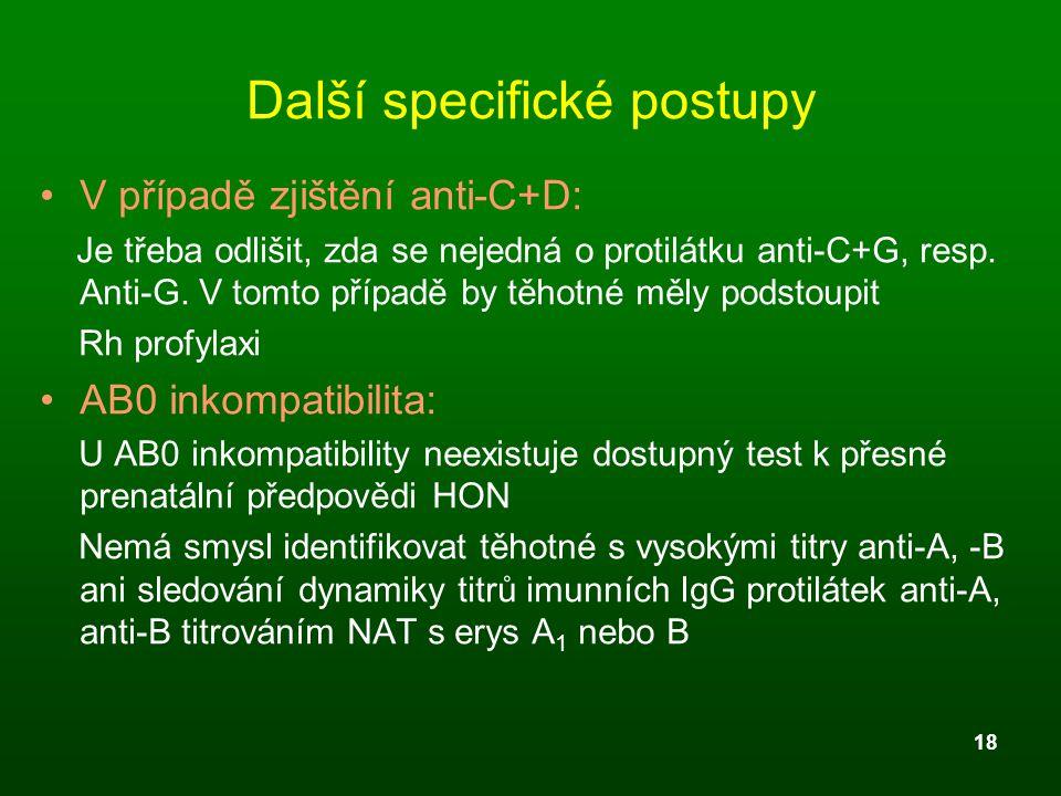 18 Další specifické postupy V případě zjištění anti-C+D: Je třeba odlišit, zda se nejedná o protilátku anti-C+G, resp. Anti-G. V tomto případě by těho
