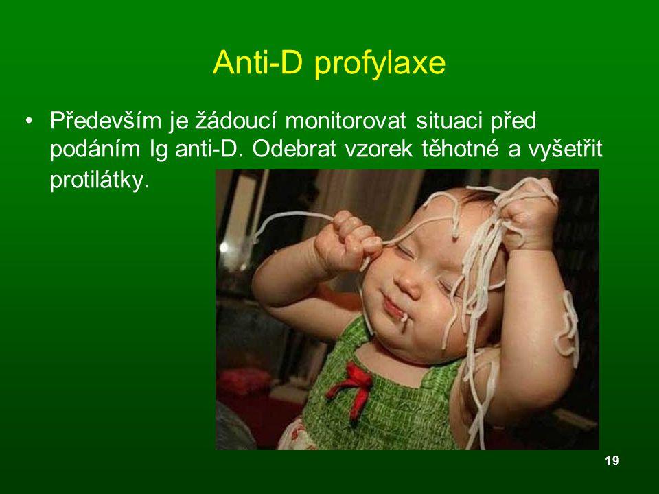 19 Anti-D profylaxe Především je žádoucí monitorovat situaci před podáním Ig anti-D. Odebrat vzorek těhotné a vyšetřit protilátky.