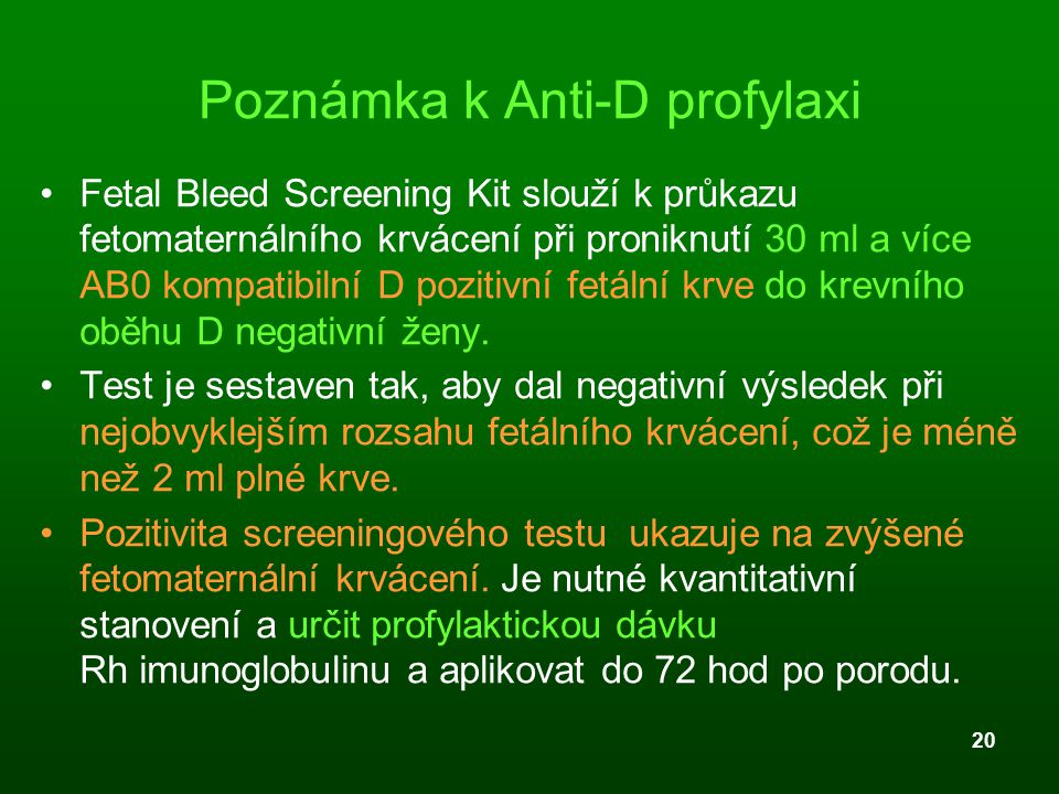 20 Poznámka k Anti-D profylaxi Fetal Bleed Screening Kit slouží k průkazu fetomaternálního krvácení při proniknutí 30 ml a více AB0 kompatibilní D poz