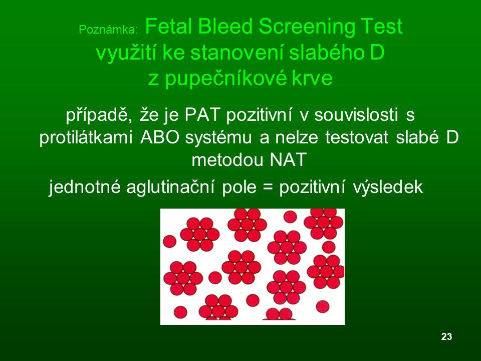 23 Poznámka: Fetal Bleed Screening Test využití ke stanovení slabého D z pupečníkové krve případě, že je PAT pozitivní v souvislosti s protilátkami AB