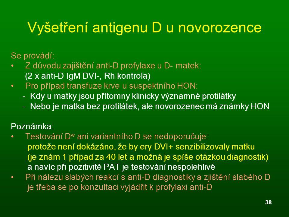 38 Vyšetření antigenu D u novorozence Se provádí: Z důvodu zajištění anti-D profylaxe u D- matek: (2 x anti-D IgM DVI-, Rh kontrola) Pro případ transf