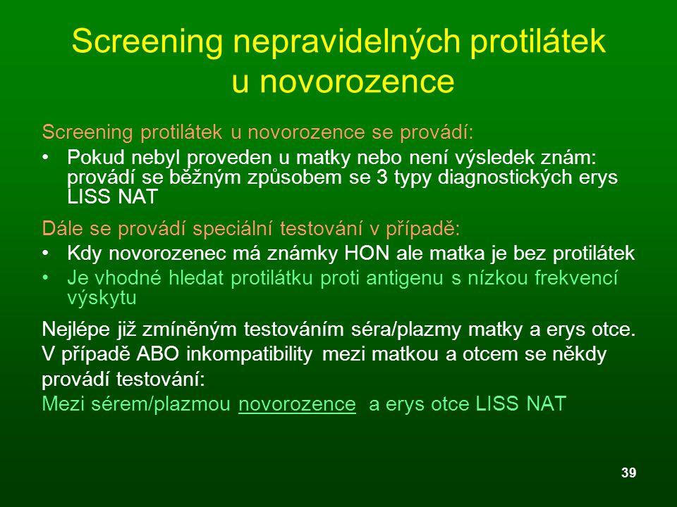 39 Screening nepravidelných protilátek u novorozence Screening protilátek u novorozence se provádí: Pokud nebyl proveden u matky nebo není výsledek zn