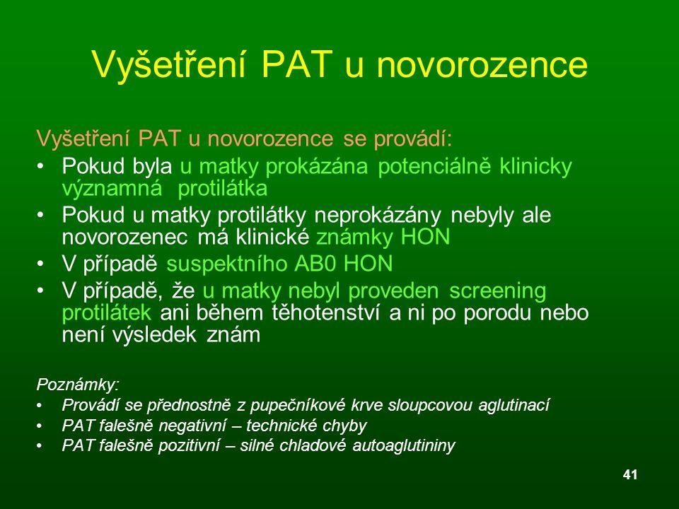 41 Vyšetření PAT u novorozence Vyšetření PAT u novorozence se provádí: Pokud byla u matky prokázána potenciálně klinicky významná protilátka Pokud u m