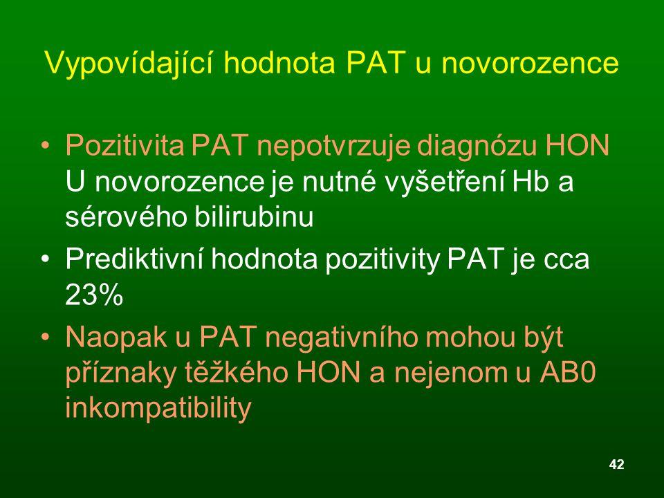 42 Vypovídající hodnota PAT u novorozence Pozitivita PAT nepotvrzuje diagnózu HON U novorozence je nutné vyšetření Hb a sérového bilirubinu Prediktivn