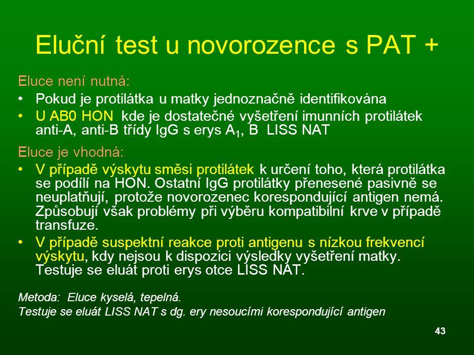 43 Eluční test u novorozence s PAT + Eluce není nutná: Pokud je protilátka u matky jednoznačně identifikována U AB0 HON kde je dostatečné vyšetření im