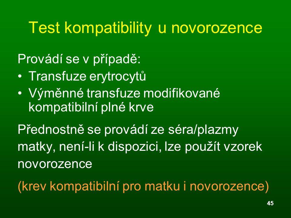 45 Test kompatibility u novorozence Provádí se v případě: Transfuze erytrocytů Výměnné transfuze modifikované kompatibilní plné krve Přednostně se pro