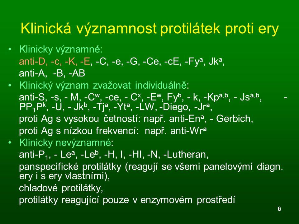 6 Klinická významnost protilátek proti ery Klinicky významné: anti-D, -c, -K, -E, -C, -e, -G, -Ce, -cE, -Fy a, Jk a, anti-A, -B, -AB Klinický význam z