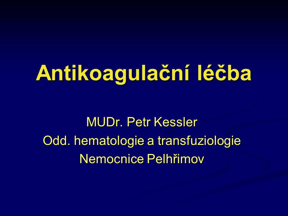 Antikoagulační léčba MUDr. Petr Kessler Odd. hematologie a transfuziologie Nemocnice Pelhřimov