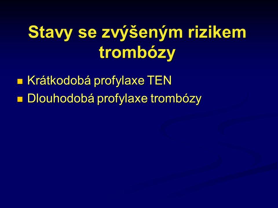 Stavy se zvýšeným rizikem trombózy Krátkodobá profylaxe TEN Krátkodobá profylaxe TEN Dlouhodobá profylaxe trombózy Dlouhodobá profylaxe trombózy