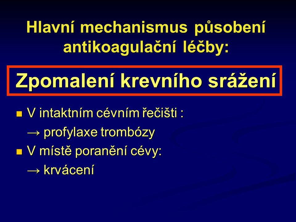 Hlavní mechanismus působení antikoagulační léčby: Zpomalení krevního srážení V intaktním cévním řečišti : V intaktním cévním řečišti : → profylaxe tro