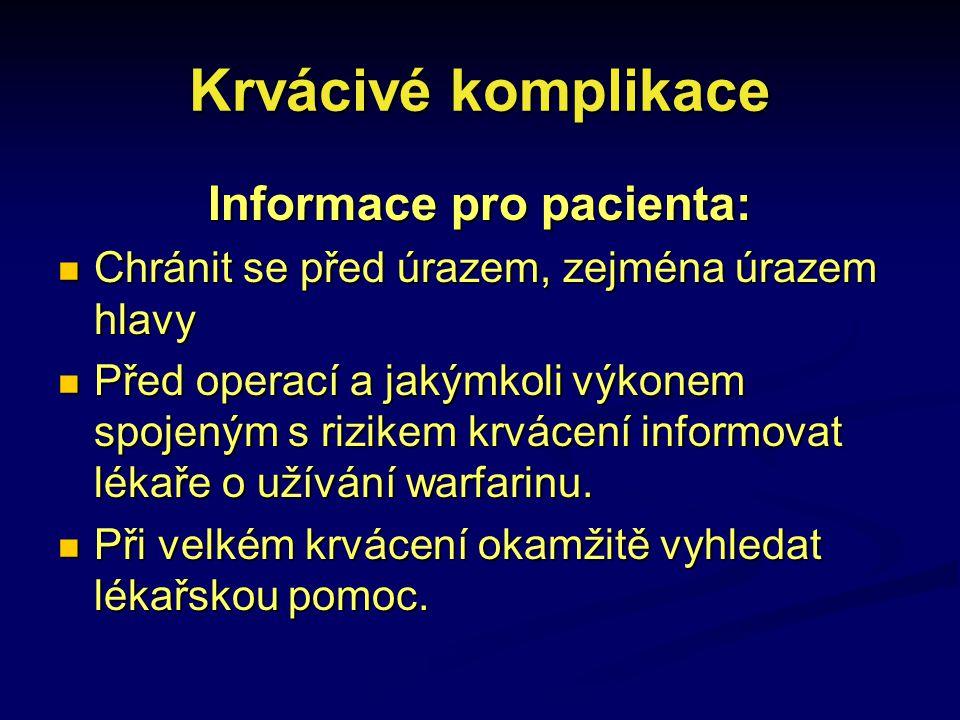 Krvácivé komplikace Informace pro pacienta: Chránit se před úrazem, zejména úrazem hlavy Chránit se před úrazem, zejména úrazem hlavy Před operací a j