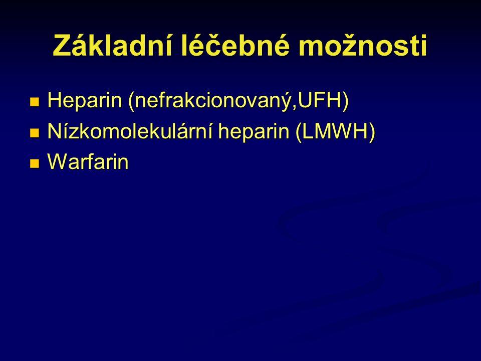 Základní léčebné možnosti Heparin (nefrakcionovaný,UFH) Heparin (nefrakcionovaný,UFH) Nízkomolekulární heparin (LMWH) Nízkomolekulární heparin (LMWH)