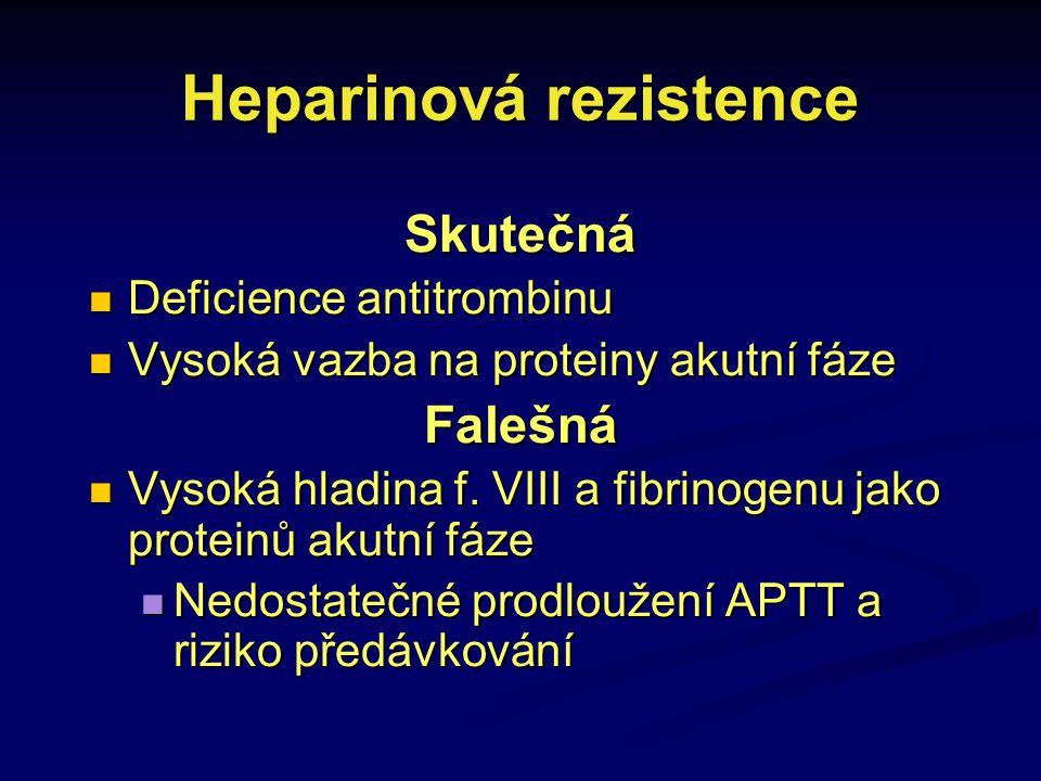 Heparinová rezistence Skutečná Deficience antitrombinu Deficience antitrombinu Vysoká vazba na proteiny akutní fáze Vysoká vazba na proteiny akutní fá
