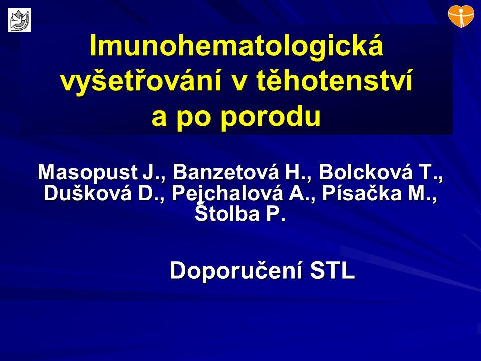 Imunohematologická vyšetřování v těhotenství a po porodu Masopust J., Banzetová H., Bolcková T., Dušková D., Pejchalová A., Písačka M., Štolba P. Dopo