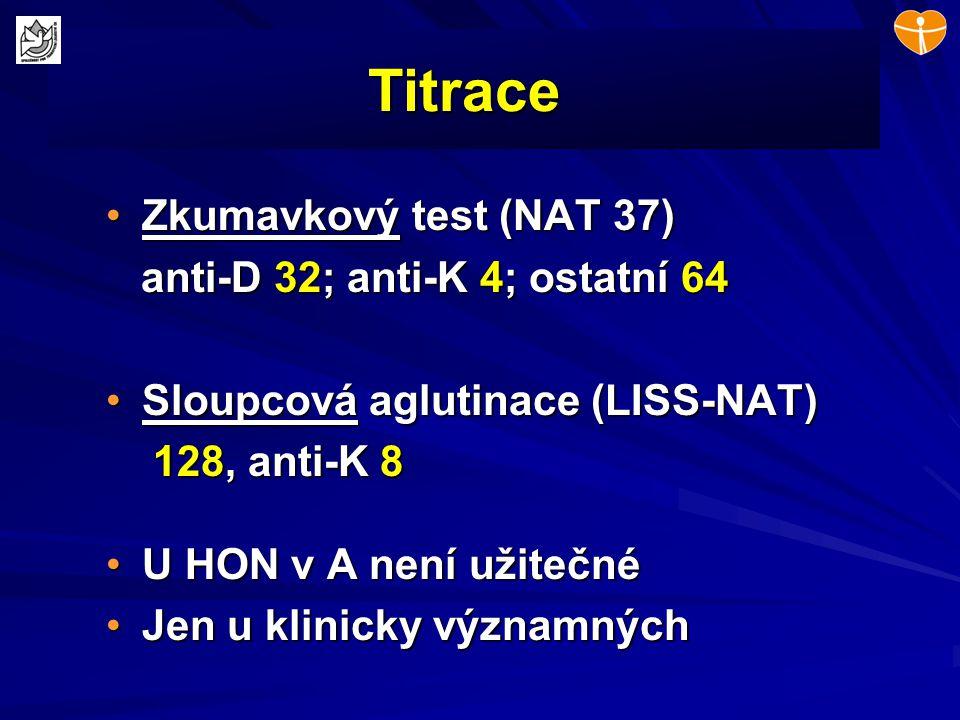 Titrace Zkumavkový test (NAT 37)Zkumavkový test (NAT 37) anti-D 32; anti-K 4; ostatní 64 anti-D 32; anti-K 4; ostatní 64 Sloupcová aglutinace (LISS-NA