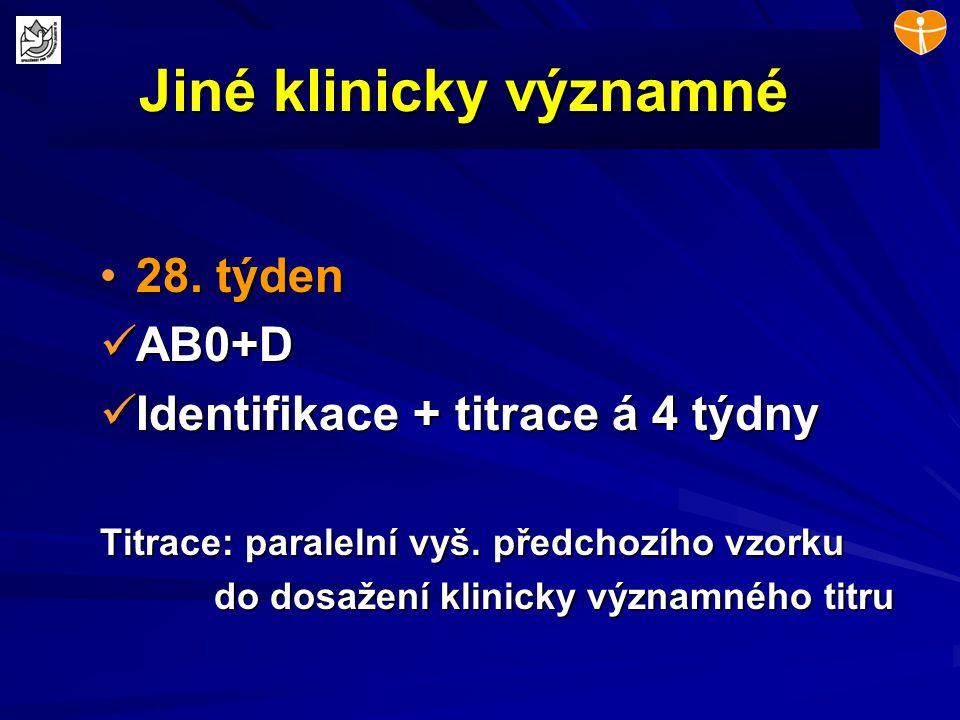 Jiné klinicky významné 28. týden28. týden AB0+D AB0+D Identifikace + titrace á 4 týdny Identifikace + titrace á 4 týdny Titrace: paralelní vyš. předch