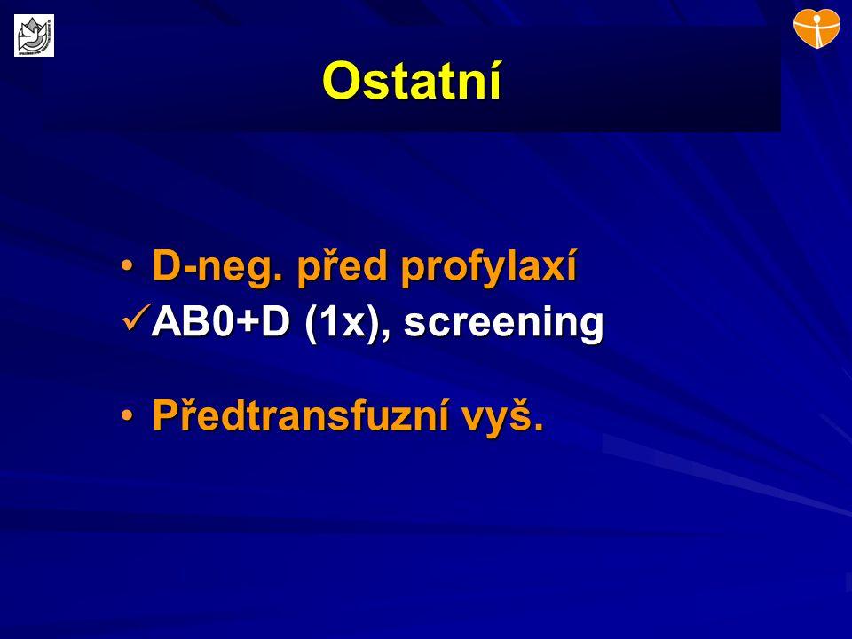 Ostatní D-neg. před profylaxíD-neg. před profylaxí AB0+D (1x), screening AB0+D (1x), screening Předtransfuzní vyš.Předtransfuzní vyš.