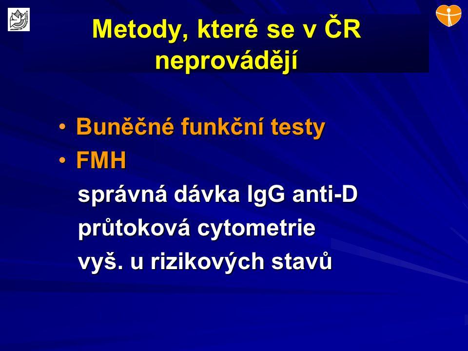 Metody, které se v ČR neprovádějí Buněčné funkční testyBuněčné funkční testy FMHFMH správná dávka IgG anti-D správná dávka IgG anti-D průtoková cytome